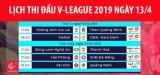 Lịch thi đấu V-League 2019 ngày 13/4: HAGL gặp Than Quảng Ninh