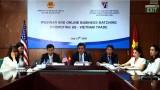 Giao thương trực tuyến tạo cơ hội làm ăn cho doanh nghiệp Việt - Mỹ