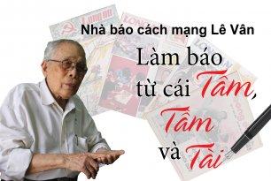 Nhà báo cách mạng Lê Vân: Làm báo từ cái tâm, tầm và tài